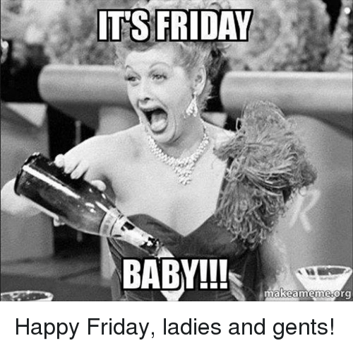 It's Friday baby
