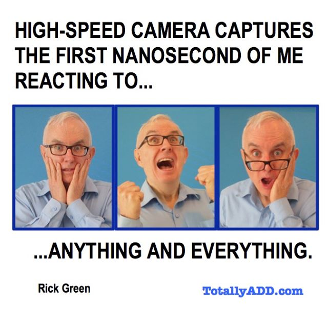 ADHD-Meme-by-TotallyADD-first-nanaosecond-of-me-reacting