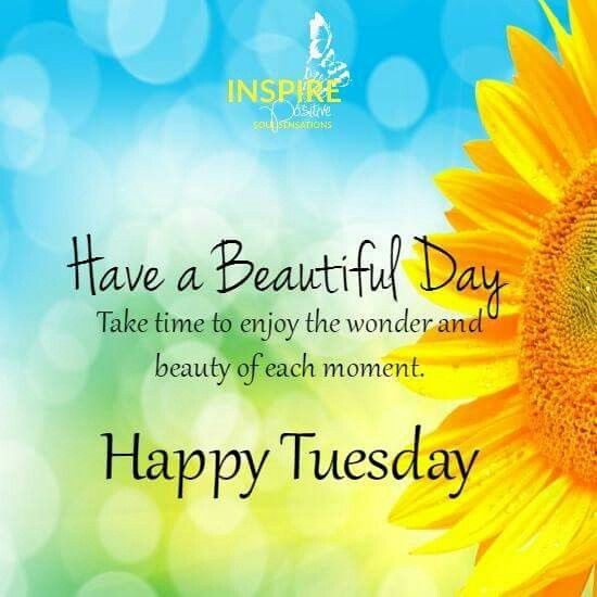 Have a Beautiful Day - Happy Tuesday